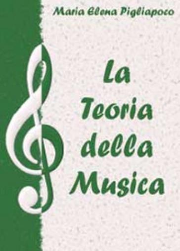 La teoria della musica - M. Elena Pigliapoco |