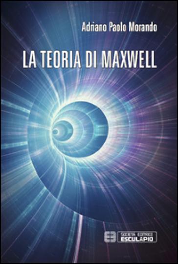 La teoria di Maxwell - Adriano P. Morando  