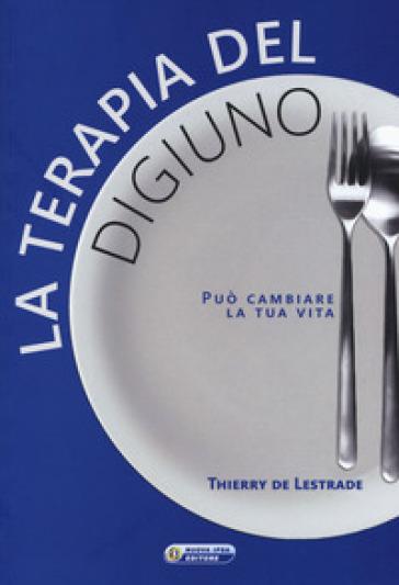 La terapia del digiuno - Thierry de LESTRADE |