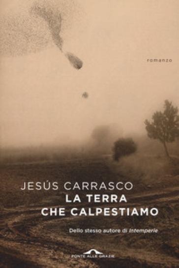 La terra che calpestiamo - Jesus Carrasco |