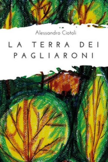 La terra dei pagliaroni - Alessandro Ciotoli   Kritjur.org