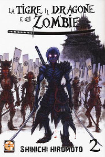 La tigre, il dragone e gli zombie. 2. - Shinichi Hiromoto |