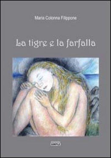 La tigre e la farfalla - Maria Colonna Filippone  