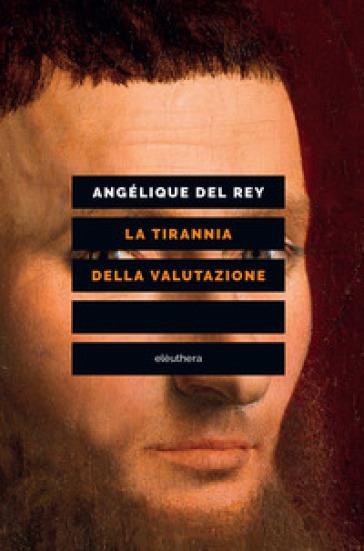 La tirannia della valutazione - Angélique Del Rey | Rochesterscifianimecon.com