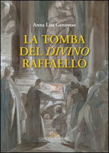 La tomba del divino Raffaello - Anna Lisa Genovese | Rochesterscifianimecon.com