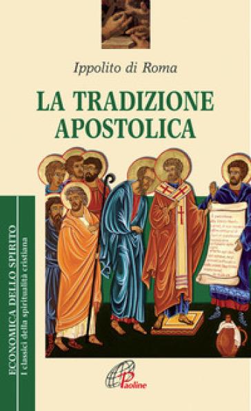 La tradizione apostolica - Ippolito (sant') |