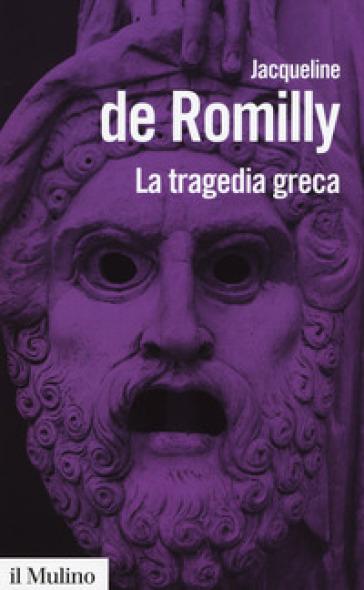 La tragedia greca - Jacqueline de Romilly  