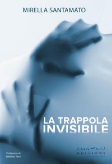 La trappola invisibile - Mirella Santamato  