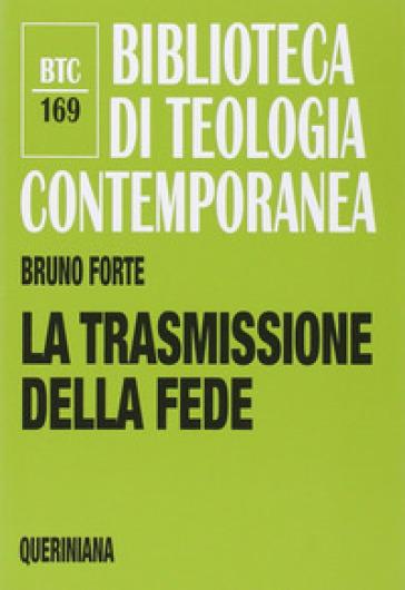 La trasmissione della fede - Bruno Forte |