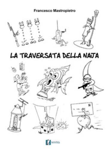 La traversata della Naja - Francesco Mastropietro |