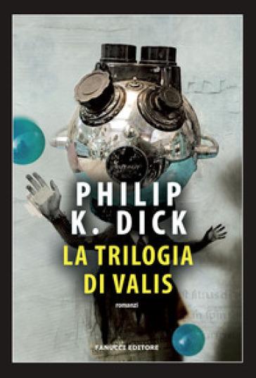 La trilogia di Valis - Philip K. Dick  
