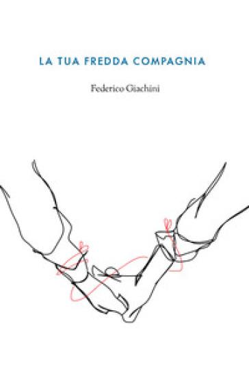 La tua fredda compagnia - Federico Giachini  
