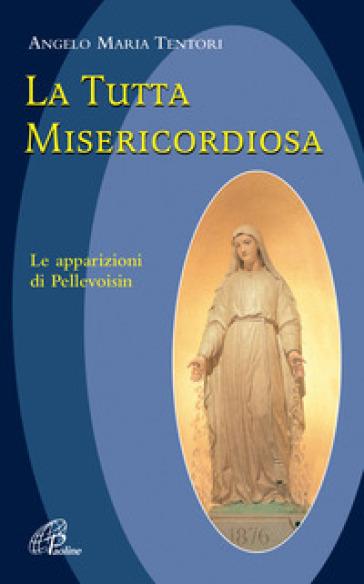 La tutta misericordiosa - Angelo Maria Tentori |