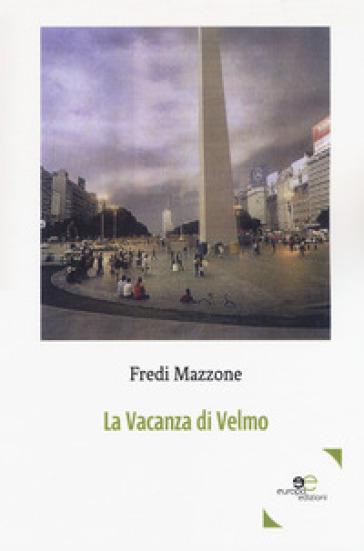 La vacanza di Velmo - Fredi Mazzone |