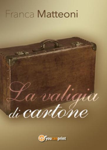 La valigia di cartone - Franca Matteoni  