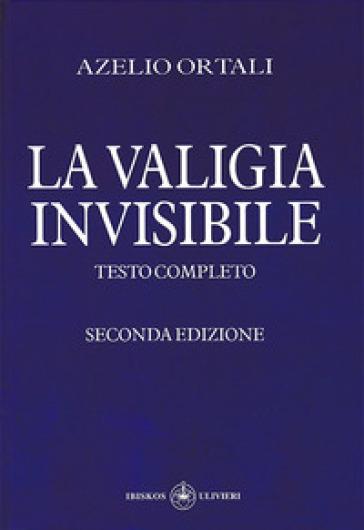 La valigia invisibile - Azelio Ortali  