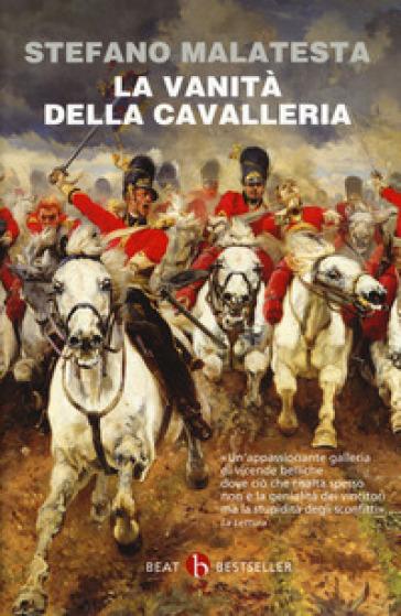 La vanità della cavalleria - Stefano Malatesta |