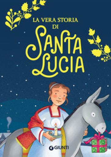 La vera storia di santa Lucia - Valentina Mazzola |
