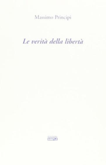 La verità della libertà - Massimo Principi |