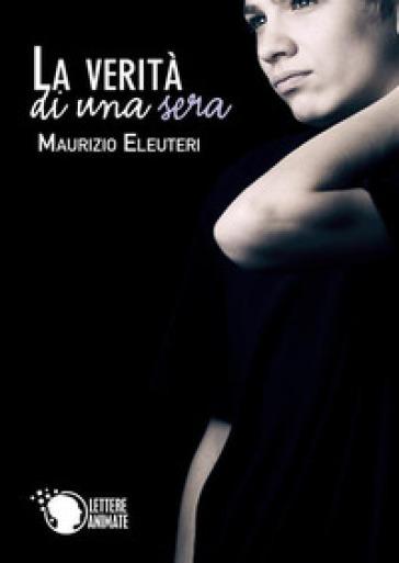 La verità di una sera - Maurizio Eleuteri |