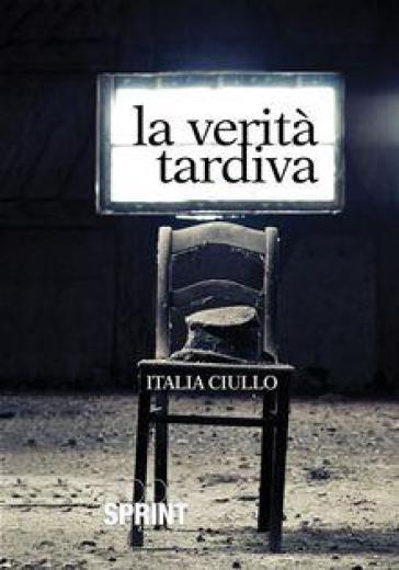 La verità tardiva - Italia Ciullo |