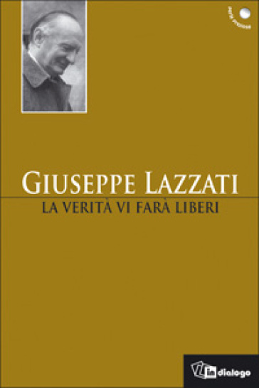 La verità vi farà liberi - Giuseppe Lazzati |