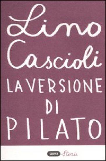 La versione di Pilato - Lino Cascioli |
