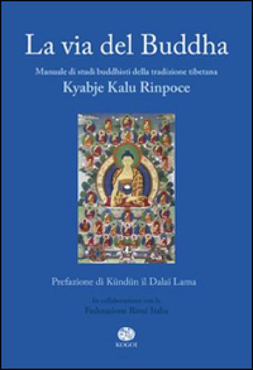 La via del Buddha - Kyabje Kalu Rinpoche | Rochesterscifianimecon.com