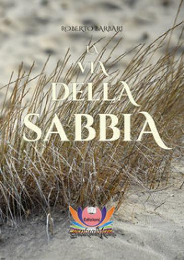 La via della sabbia - Roberto Barbari   Jonathanterrington.com