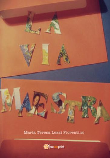 La via maestra - Maria Teresa Lezzi Fiorentino pdf epub
