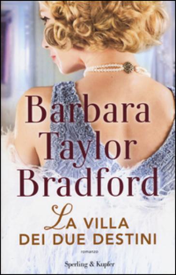 La villa dei due destini - Barbara Taylor Bradford |