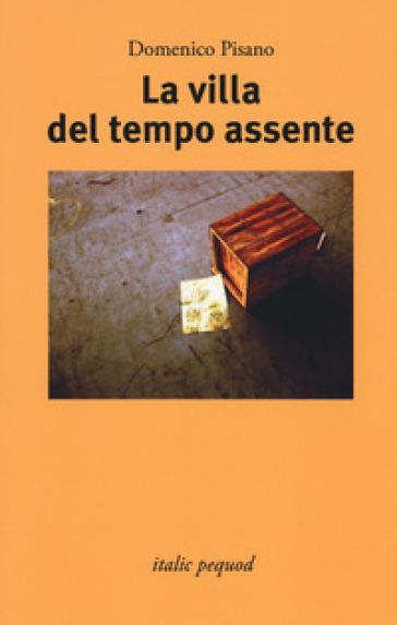 La villa del tempo assente - Domenico Pisano |