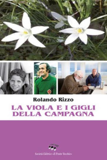 La viola e i gigli della campagna - Rolando Rizzo |
