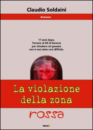 La violazione della zona rossa - Claudio Soldaini |