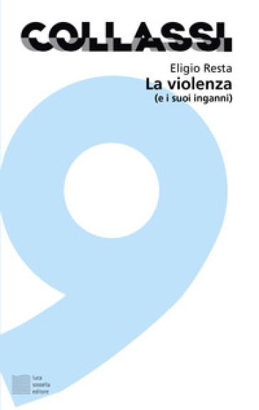 La violenza (e i suoi inganni) - Eligio Resta |