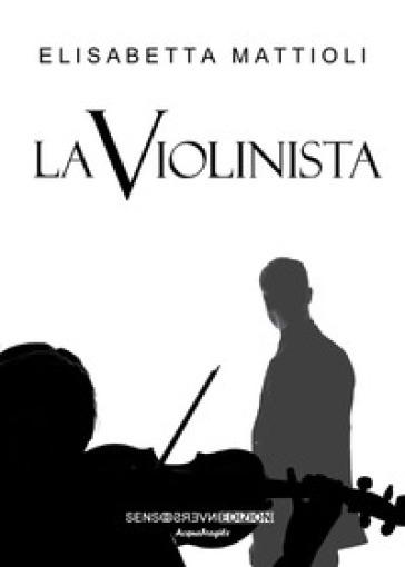 La violinista - Elisabetta Mattioli | Rochesterscifianimecon.com