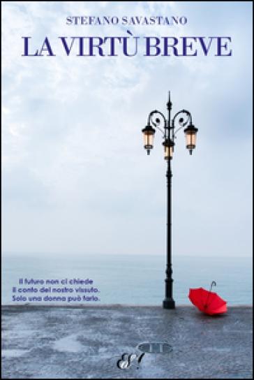 La virtù breve - Stefano Savastano | Jonathanterrington.com