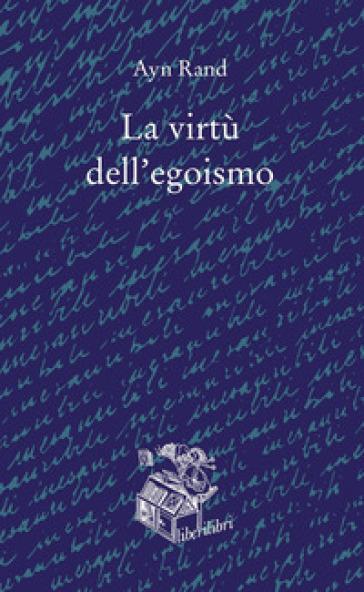 La virtù dell'egoismo - Ayn Rand   Thecosgala.com