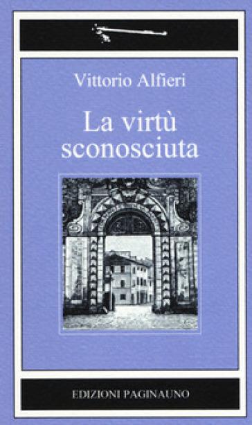 La virtù sconosciuta - Vittorio Alfieri |
