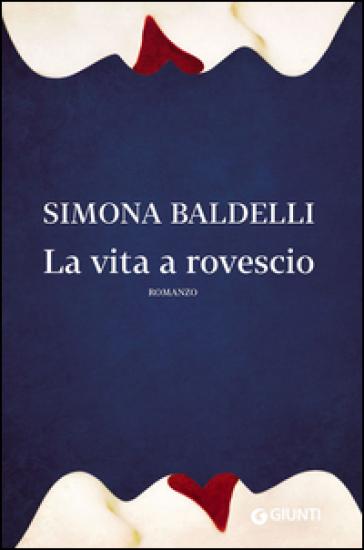 La vita a rovescio - Simona Baldelli   Rochesterscifianimecon.com