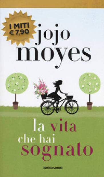 La vita che hai sognato - Jojo Moyes |