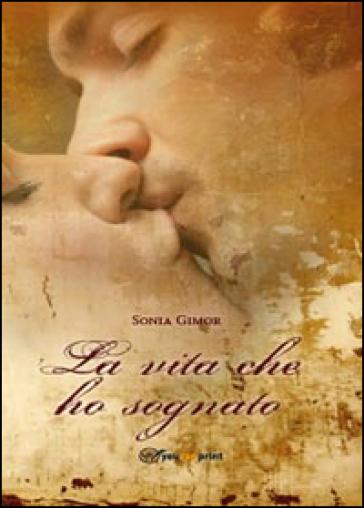 La vita che ho sognato - Sonia Gimor |