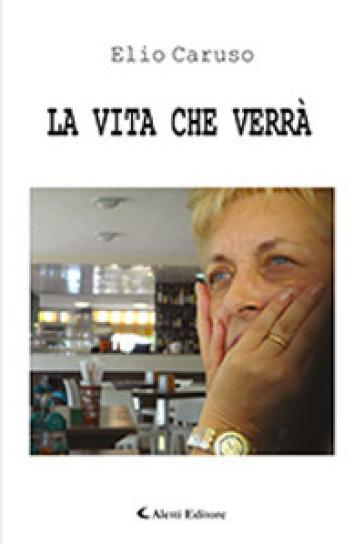 La vita che verrà - Elio Caruso pdf epub