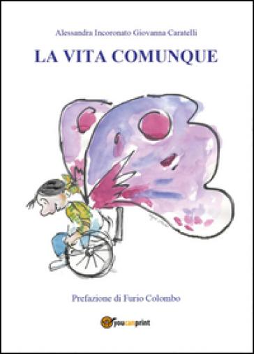 La vita comunque - Giovanna Caratelli | Jonathanterrington.com