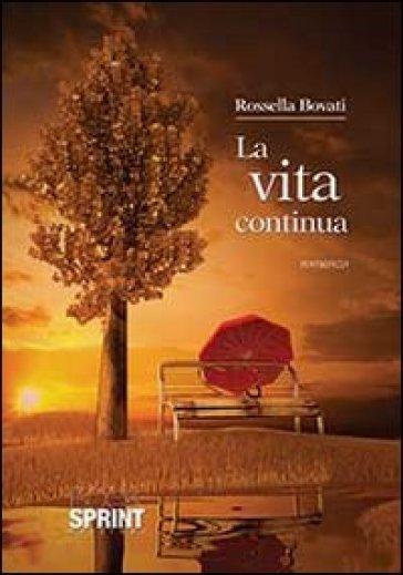 La vita continua - Rossella Bovati |