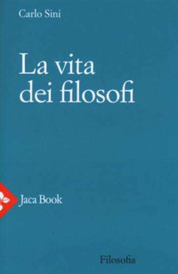 La vita dei filosofi - Carlo Sini |
