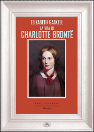 La vita di Charlotte Bronte - Elizabeth Gaskell |