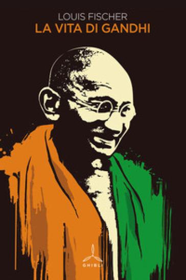 La vita di Gandhi - Fischer Louis | Rochesterscifianimecon.com