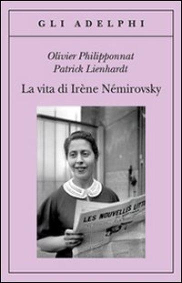 La vita di Irène Némirovsky - Olivier Philipponnat pdf epub