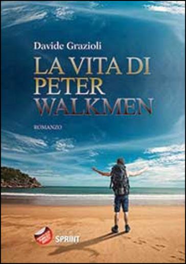 La vita di Peter Walkmen - Davide Grazioli |